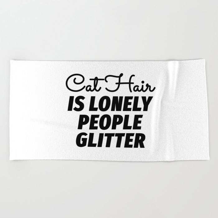 Cat Hair Is Lonely People Glitter Beach Towel