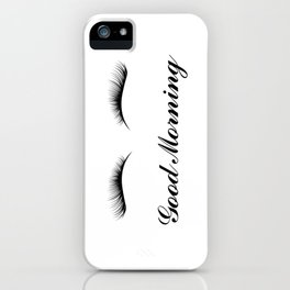 Good Morning Lashes iPhone Case
