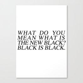 BLACK IS BLACK Canvas Print