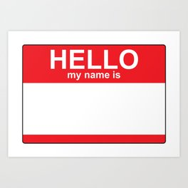 HELLO my name is...white background Art Print