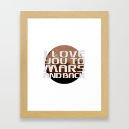 I love you to Mars and back. Framed Art Print