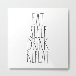 Eat, Sleep, Drink, Repeat Metal Print