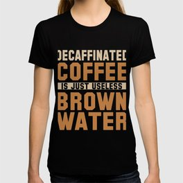 Decaffinated Coffee Is Just Useless T-shirt