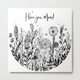 I love you, Mom! Metal Print