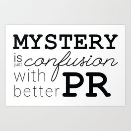 Mystery is just confusion with better PR Art Print