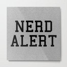 Nerd Alert Funny Quote Metal Print