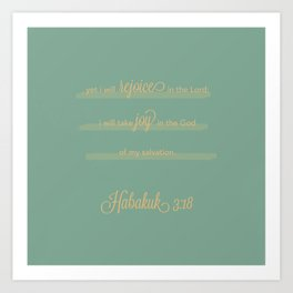 Habakuk 3:18 Yet I will rejoice in the Lord; I will take joy in the God of my salvation. Art Print