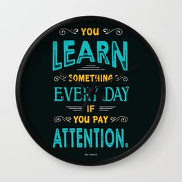 Lab No.4 -You Learn Something Every Day If You Pay Attention Inspirational Quotes poster Wall Clock