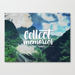 Collect Memories not Things Canvas Print