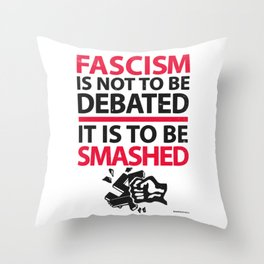 Fascism Is Not To Be Debate, It Is To Be Smashed Throw Pillow