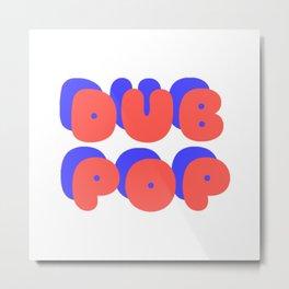 DUB POP Metal Print