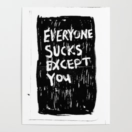 Everyone Sucks Except You Poster