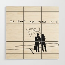 Is That All There Is? Wood Wall Art