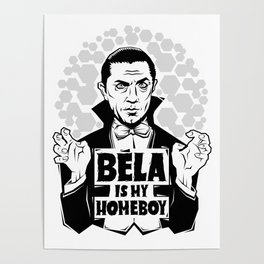 Bela Is My Homeboy Poster