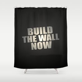 Build The Wall Now Shower Curtain