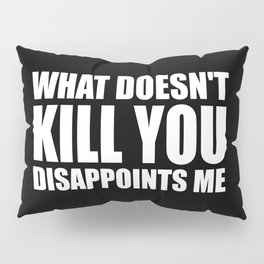 What doesn't kill you funny quote Pillow Sham