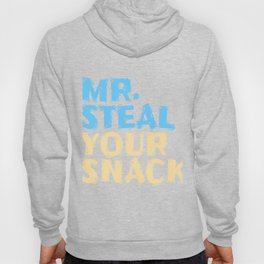 Funny Mr Steal your Snack Design for Foodlovers Eat in your style!  Hoody