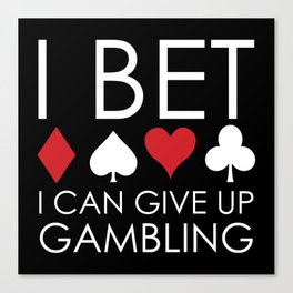 I Bet I Can Give Up Gambling Canvas Print