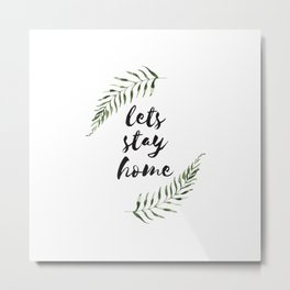 lets stay home Metal Print