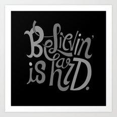 Believin' is Hard. Art Print