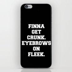 FINNA GET CRUNK. EYEBROWS ON FLEEK. iPhone & iPod Skin