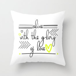 Alive with the Glory of Love Throw Pillow