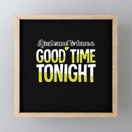 I Just Came To Have A Good Time Tonight Framed Mini Art Print