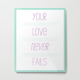your love never fails Metal Print