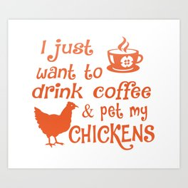 Drink Coffee & Pet My Chickens Art Print
