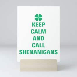Keep Calm and Call Shenanigans Mini Art Print