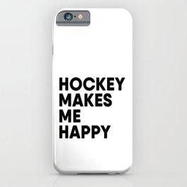 Ice Hockey Makes me Happy iPhone Case