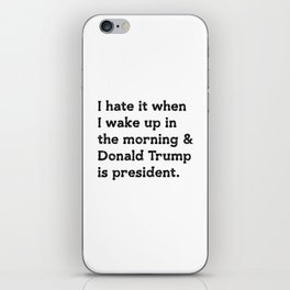 I hate it when I wake up in the morning and Donald Trump is president iPhone Skin