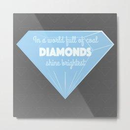Diamonds Shine Brightest Metal Print