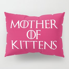 Mother Of Kittens Funny Quote Pillow Sham