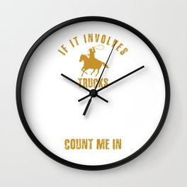 If It Involves Trucks Horses Dirt Roads Cowboys Cowgirls Rodeo Gifts Wall Clock
