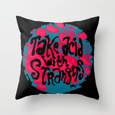 Take Acid With Strangers Throw Pillow