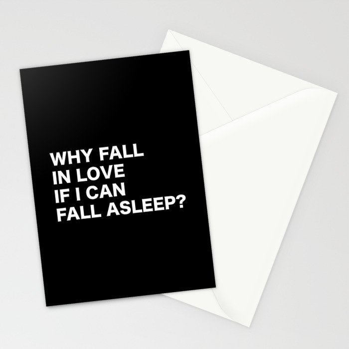 WHY FALL IN LOVE  IF I CAN  FALL ASLEEP? Stationery Cards