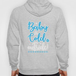 Baby It's Cold Outside Xmas Christmas Vibes Holiday Hoody
