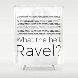 What the hell, Ravel? Shower Curtain