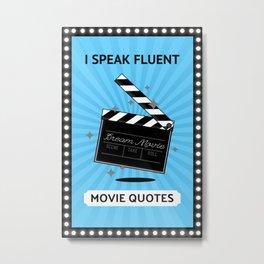 I Speak Fluent Movie Quotes - Cinema Love I Metal Print