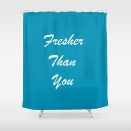 Fresher Than You Turquoise Blue Shower Curtain