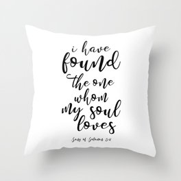 I Have Found the One Whom My Soul Loves Throw Pillow