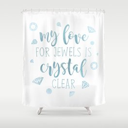 My Love For Jewels Is Crystal Clear  |  Blue Shower Curtain