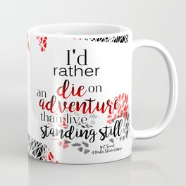 I'd rather die on an adventure than live standing still Coffee Mug