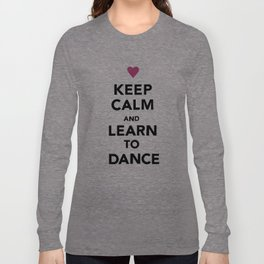 Keep Calm and Learn to Dance Long Sleeve T-shirt
