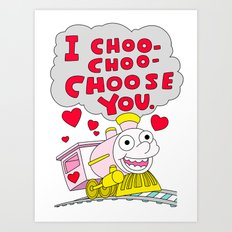I choo-choo-choose you! Art Print