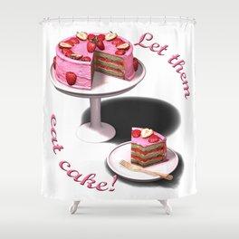 Let them eat cake! Shower Curtain