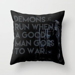 demons run when a good man goes to war -  Dr. Who Throw Pillow