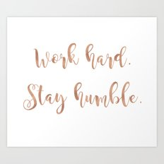 Work hard. Stay humble. Rose gold quote Art Print