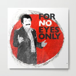 for NO eyes only Metal Print